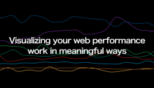 Visualizing your web performance work in meaningful ways